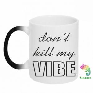 Kubek-magiczny Don't kill my vibe