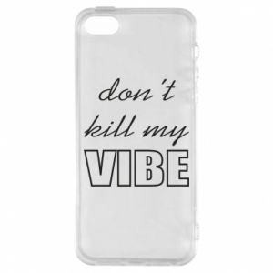 Phone case for iPhone 5/5S/SE Don't kill my vibe
