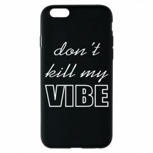 Phone case for iPhone 6/6S Don't kill my vibe