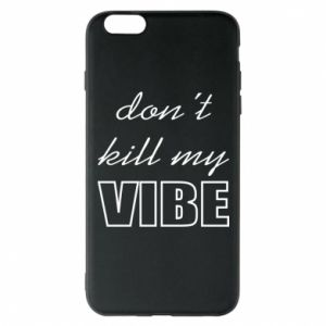 Phone case for iPhone 6 Plus/6S Plus Don't kill my vibe