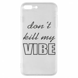 Phone case for iPhone 7 Plus Don't kill my vibe