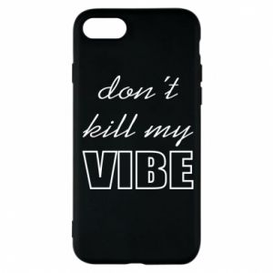 Phone case for iPhone 8 Don't kill my vibe