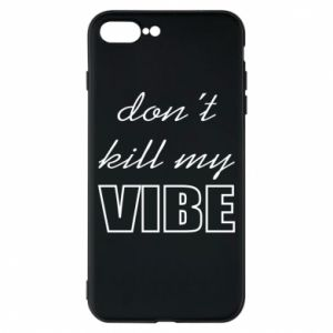 Phone case for iPhone 8 Plus Don't kill my vibe