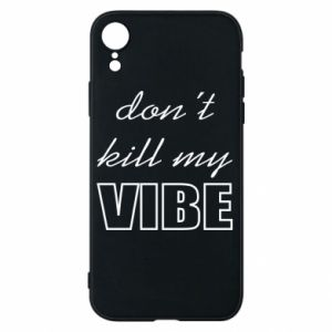 Phone case for iPhone XR Don't kill my vibe