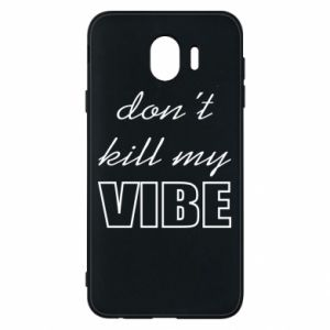 Phone case for Samsung J4 Don't kill my vibe