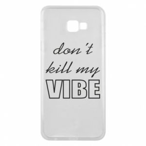 Phone case for Samsung J4 Plus 2018 Don't kill my vibe