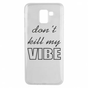 Phone case for Samsung J6 Don't kill my vibe