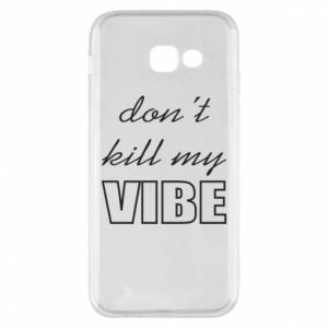 Phone case for Samsung A5 2017 Don't kill my vibe