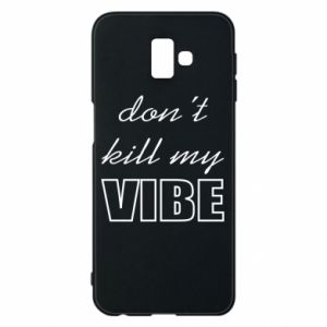 Phone case for Samsung J6 Plus 2018 Don't kill my vibe