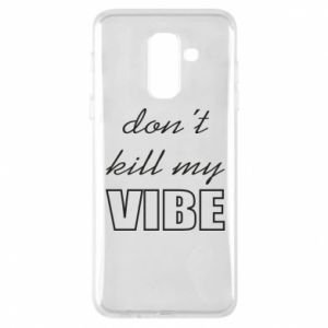 Phone case for Samsung A6+ 2018 Don't kill my vibe