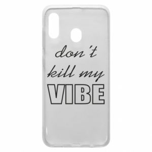 Phone case for Samsung A20 Don't kill my vibe