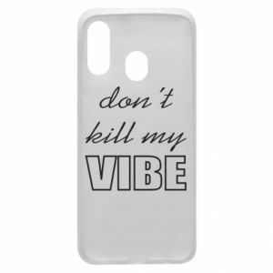 Phone case for Samsung A40 Don't kill my vibe