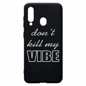 Phone case for Samsung A60 Don't kill my vibe