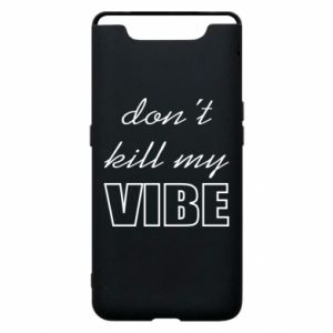 Phone case for Samsung A80 Don't kill my vibe