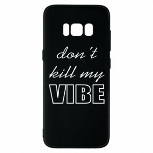Phone case for Samsung S8 Don't kill my vibe