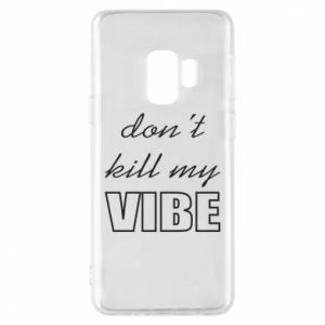 Phone case for Samsung S9 Don't kill my vibe