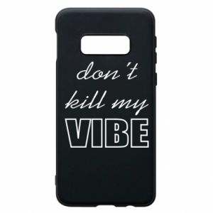 Phone case for Samsung S10e Don't kill my vibe