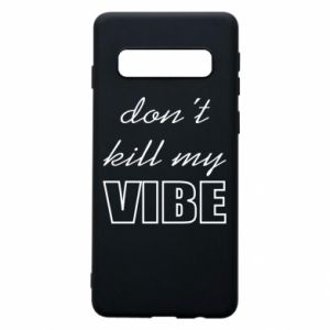 Phone case for Samsung S10 Don't kill my vibe