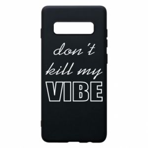 Phone case for Samsung S10+ Don't kill my vibe