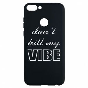 Phone case for Huawei P Smart Don't kill my vibe