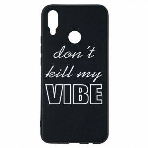 Phone case for Huawei P Smart Plus Don't kill my vibe