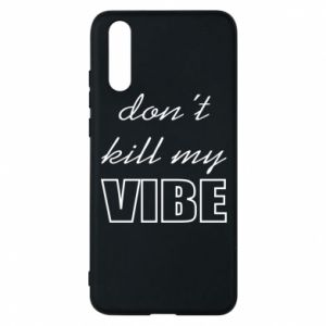 Phone case for Huawei P20 Don't kill my vibe