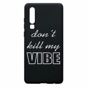 Phone case for Huawei P30 Don't kill my vibe