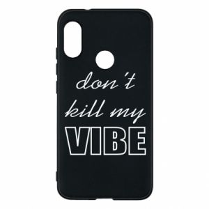 Phone case for Mi A2 Lite Don't kill my vibe