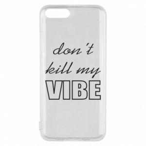Phone case for Xiaomi Mi6 Don't kill my vibe
