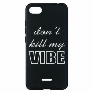 Phone case for Xiaomi Redmi 6A Don't kill my vibe