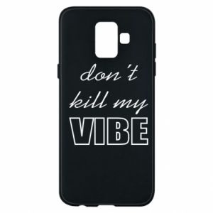 Phone case for Samsung A6 2018 Don't kill my vibe