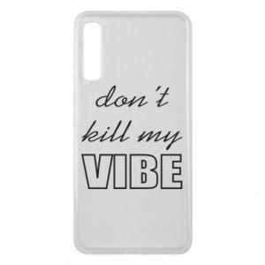 Phone case for Samsung A7 2018 Don't kill my vibe