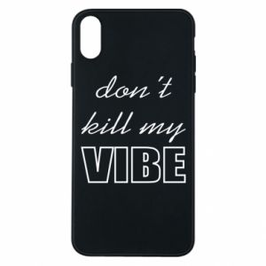 Phone case for iPhone Xs Max Don't kill my vibe
