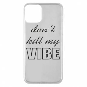 Phone case for iPhone 11 Don't kill my vibe