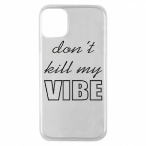 Phone case for iPhone 11 Pro Don't kill my vibe
