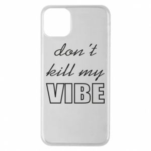 Phone case for iPhone 11 Pro Max Don't kill my vibe