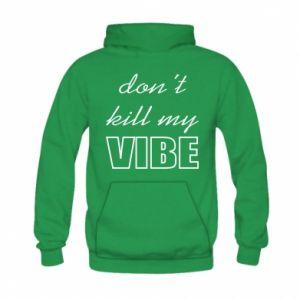 Bluza z kapturem dziecięca Don't kill my vibe