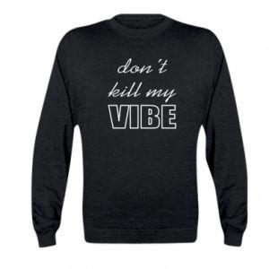 Bluza dziecięca Don't kill my vibe