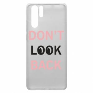Huawei P30 Pro Case Don't look back