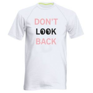 Men's sports t-shirt Don't look back