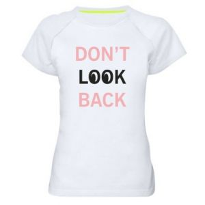 Women's sports t-shirt Don't look back