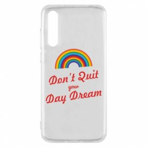 Huawei P20 Pro Case Don't quit your day dream