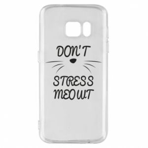 Phone case for Samsung S7 Don't stress meowt