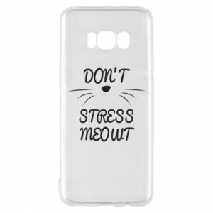 Phone case for Samsung S8 Don't stress meowt