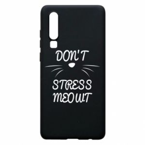 Phone case for Huawei P30 Don't stress meowt
