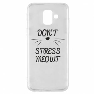 Phone case for Samsung A6 2018 Don't stress meowt