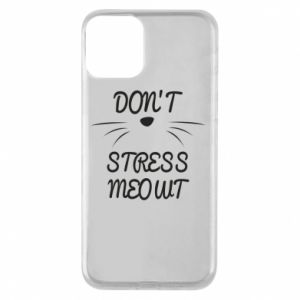 Phone case for iPhone 11 Don't stress meowt