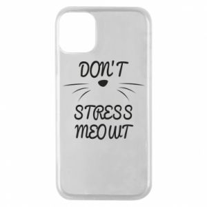 Phone case for iPhone 11 Pro Don't stress meowt