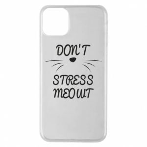 Phone case for iPhone 11 Pro Max Don't stress meowt