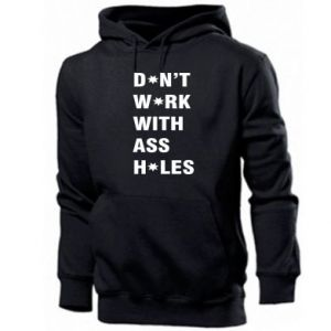 Men's hoodie Don't work with ass holes